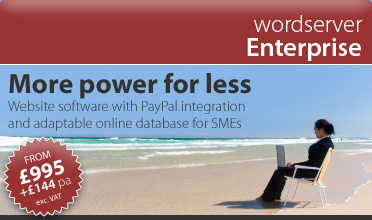 wordserver Enterprise > e400 | website software for small and medium sized businesses > cost-effective website software package with PayPal integration and a flexible database from £539 (exc. VAT) set-up and hosted the first 12 months! £144 (exc. VAT) per year thereafter - just £12 per month.